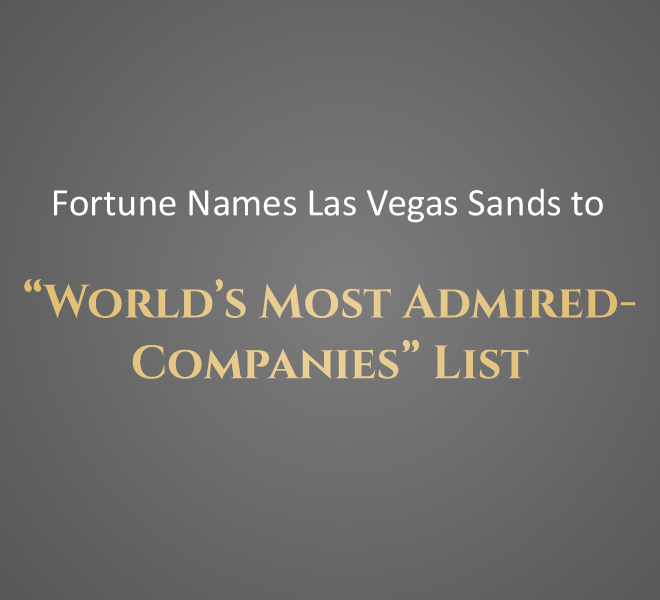 "Fortune Names Las Vegas Sands to  ""World's Most Admired Companies"" List"